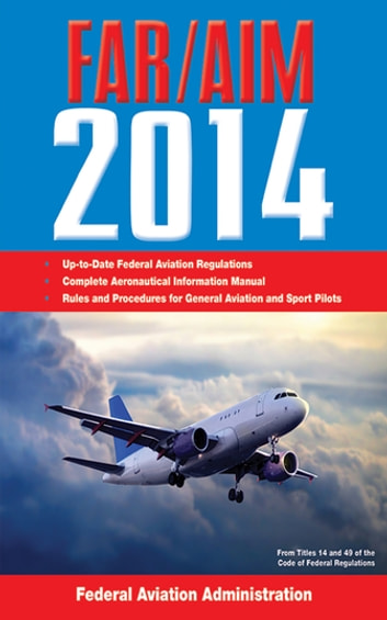 Federal Aviation Regulations/Aeronautical Information Manual 2014 ebook by Federal Aviation Administration