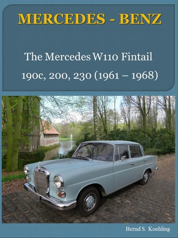 W110 Fintail with buyer's guide and chassis number/data card explanation - From the 190c to the 230 Mercedes-Benz ebook by Bernd S. Koehling