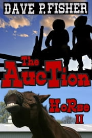 The Auction Horse II ebook by Dave P Fisher