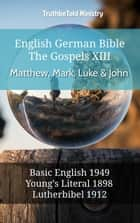 English German Bible - The Gospels XII - Matthew, Mark, Luke & John - Basic English 1949 - Youngs Literal 1898 - Lutherbibel 1912 ebook by TruthBeTold Ministry, Joern Andre Halseth, Samuel Henry Hooke