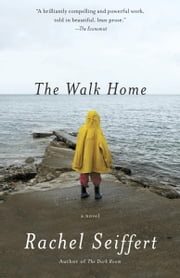 The Walk Home - A Novel ebook by Rachel Seiffert