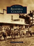 Bandera County ebook by Frontier Times Museum