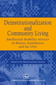 Deinstitutionalization and Community Living - Intellectual disability services in Britain, Scandinavia and the USA ebook by Jim Mansell,Kent Ericsson