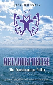 Metamorphecise - The Transformation Within ebook by Lisa Dwoskin
