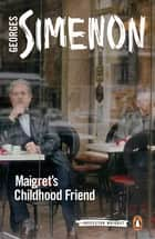 Maigret's Childhood Friend - Inspector Maigret #69 ebook by Georges Simenon, Shaun Whiteside