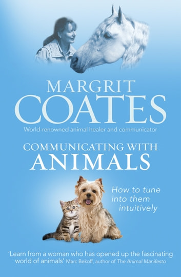 Communicating with Animals - How to tune into them intuitively ebook by Margrit Coates