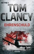 Ehrenschuld - Thriller ebook by Tom Clancy