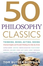 50 Philosophy Classics - Thinking, Being, Acting, Seeing: Profound Insights and Powerful Thinking from Fifty Key Books ebook by Tom Butler-Bowdon