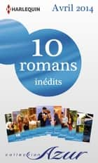 10 romans Azur inédits (n°3455 à 3464 - avril 2014) - Harlequin collection Azur ebook by Collectif