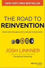 The Road to Reinvention - How to Drive Disruption and Accelerate Transformation ebook by Josh Linkner
