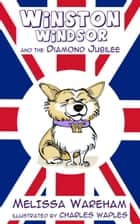 Winston Windsor and the Diamond Jubilee ebook by Melissa Wareham