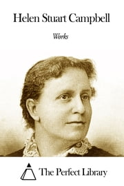 Works of Helen Stuart Campbell ebook by Helen Stuart Campbell