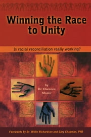 Winning the Race to Unity - Is Racial Reconciliation Really Working? ebook by Dr. Clarence Shuler