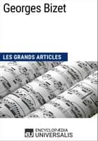 Georges Bizet - Les Grands Articles d'Universalis ebook by Encyclopaedia Universalis