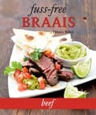 Fuss-free Braais: Beef ebook by Hilary Biller