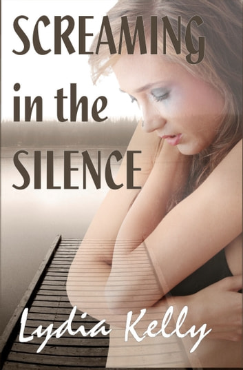 Screaming in the Silence ebook by Lydia Kelly