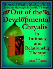 Out of the Developmental Chrysalis in Intimacy and Relationship Therapy ebook by Ronald Mah
