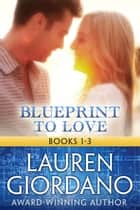 Blueprint to Love Books 1-3 - Blueprint to Love eBook by Lauren Giordano