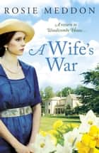 A Wife's War - A return to Woodicombe House... ebook by Rosie Meddon