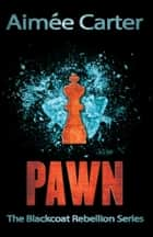 Pawn (The Blackcoat Rebellion, Book 1) ebook by Aimée Carter