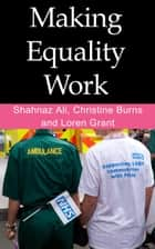 Making Equality Work ebook by Christine Burns,Shahnaz Ali,Loren Grant
