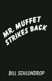 MR. MUFFET STRIKES BACK ebook by Bill Schlondrop