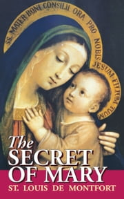 The Secret of Mary ebook by St. Louis de Montfort