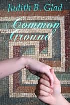 Common Ground ebook by Judith B. Glad
