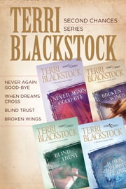 The Second Chances Collection - Never Again Good-bye, When Dreams Cross, Blind Trust, Broken Wings ebook by Terri Blackstock