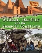 Sudan, Darfur and the Nomadic Conflicts eBook by Philip Steele