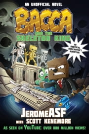 Bacca and the Skeleton King - An Unofficial Minecrafter's Adventure ebook by Jerome ASF,Scott Kenemore