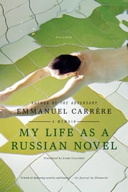My Life as a Russian Novel - A Memoir ebook by Emmanuel Carrère,Linda Coverdale