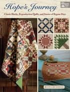 Hope's Journey - Classic Blocks, Reproduction Quilts, and Stories of Bygone Days ebook by Betsy Chutchian
