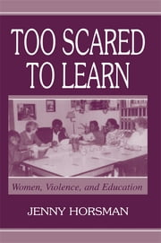 Too Scared To Learn - Women, Violence, and Education ebook by Jenny Horsman