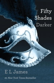 Fifty Shades Darker: Book Two of the Fifty Shades Trilogy - Book Two of the Fifty Shades Trilogy ebook by E L James