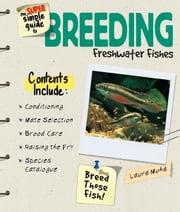 Super Simple Guide to Breeding Freshwater Fishes ebook by Laura Muha