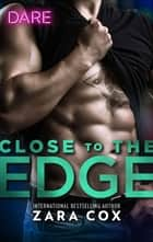 Close to the Edge - A Steamy Workplace Romance ebook by Zara Cox