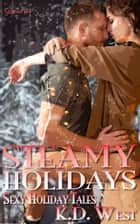 Steamy Holidays - Sexy Holiday Tales ebook by K.D. West