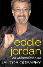 An Independent Man - The Autobiography ebook by Eddie Jordan