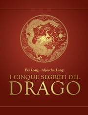 I cinque segreti del drago ebook by Fei Long,Aljoscha Long