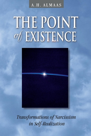 The Point of Existence - Transformations of Narcissism in Self-Realization ebook by A. H. Almaas