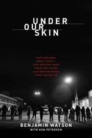 Under Our Skin - Getting Real about Race. Getting Free from the Fears and Frustrations that Divide Us ebook by Benjamin Watson,Ken Petersen