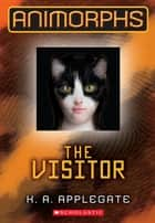 The Visitor ebook by K. A. Applegate