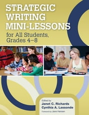 Strategic Writing Mini-Lessons for All Students, Grades 4–8 ebook by Dr. Cynthia A. Lassonde,Dr. Janet Richards