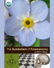 The Symbolism of Freemasonry ebook by Albert Mackey