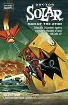 Doctor Solar, Man of the Atom Archives Volume 4 ebook by Dick Wood