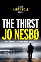 The Thirst - A Harry Hole Novel ebook by Jo Nesbo, Neil Smith