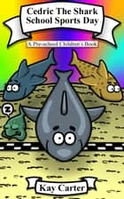 Cedric The Shark...School Sports Day - Bedtime Stories For Children, #4 ebook by Kay Carter