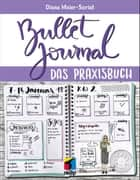 Bullet Journal - Das Praxisbuch eBook by Diana Meier-Soriat
