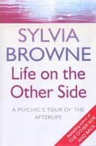 Life On The Other Side - A psychic's tour of the afterlife ebook by Sylvia Browne